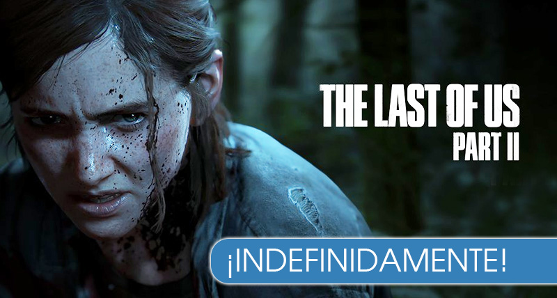 The Last of Us II: se retrasa indefinidamente por el coronavirus